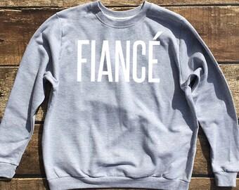Fiancé Sweatshirt in Heather Grey - Fiancé Shirts - Fiancé and Engagement Shirts - Women's Marriage Shirts