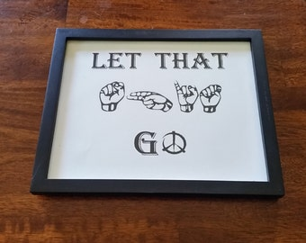 American Sign Language (ASL) .... Let that shit go! Sold without Frame