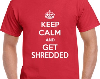 Keep Calm And Get Shredded T Shirt