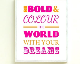 Printable Inspirational Typography Poster, Digital Art Print, Be Bold And Colour The World, Instant Download, Original Quote Poster