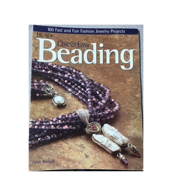 Chic & Easy Beading 100 Fun and Fast Fashion Jewelry Projects Book