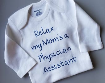 Relax My Mom's A Physician Assistant Baby Clothes, Funny Baby, Physician Assistant Baby, Future Physician Assistant  Gender Neutral Baby, PA