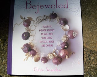 Bejeweled Beautiful Fashion Jewelry to Make and Wear Using Crystals, Beads and Charms by Claire Aristides