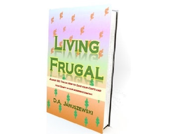 eBook: Living Frugal - Almost 100 Tips on How to Save Your Cents and Sanity in our Modern Economy