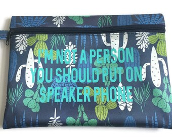 I'm Not A Person You Should Put On Speak Phone Cactus Cosmetic Bag - Everything Bag -Toiletry Bag - Personal Care Bag - Cactus Bag