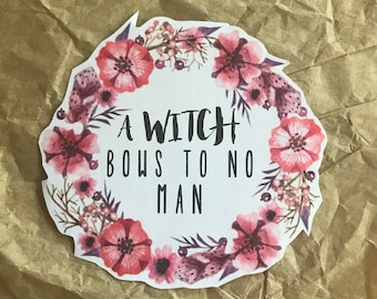 A Witch Bows to No Man Sticker