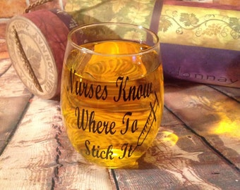 "Nurses wine glass ""nurses know where to stick it"""