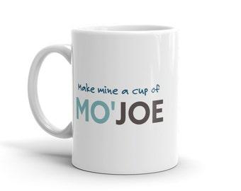 Funny Coffee Mug | Make Mine a Cup of Mo'Joe Coffee Mug | Mojo Coffee Mug | Cup of Joe Morning Coffee Mug | Drinkware | Mugs | Adult Gift