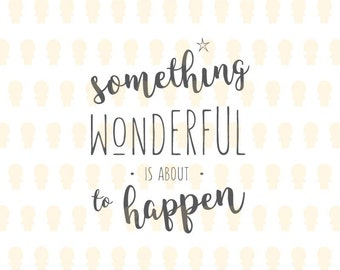Something Wonderful is About to Happen SVG - Decoration, Sticker, Goodie Bag, Scrapbook, Wallpaper, Cover Book, etc - Inspirational Quote