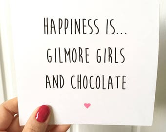 Happiness is Gilmore Girls and Chocolate Card. Card for Gilmore Girls fan. Friendship card Birthday card
