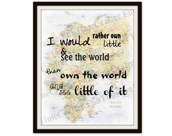Wanderlust wall art I would rather own little and see the world, than own the world and see little ~ Print, typography, Travel Art decor