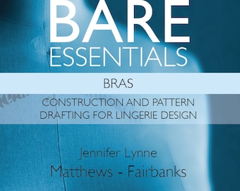 Bare Essentials: Bras - Second Edition - Construction and Pattern Drafting for Lingerie Design