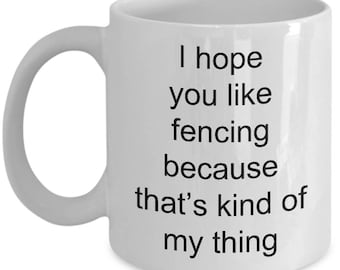 Funny Fencing Mug- I hope you like fencing that's my kind of thing  Gift for Fencers Funny coffee Cup  Epee fencing  Saber Fencing  Coach