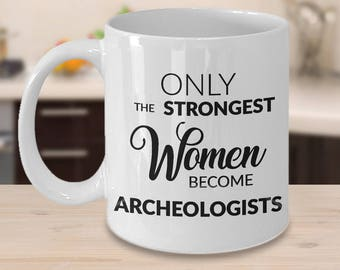 Archeology Gifts - Archeologist Mug - Only the Strongest Women Become Archeologist Coffee Mug Ceramic Tea Cup
