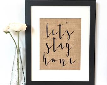 Let's stay home Burlap Print //Rustic Home Decor // Housewarming Gift // Christmas Gift
