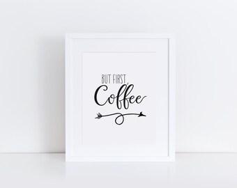 """DRUCKBARE Kunst """"But First Coffee"""" Typografie Kunst Druck Küche Dekor Küche Wand Kunst Pfeil drucken Kaffee Kunst Druck Küchenkunst Druck"""