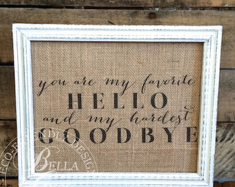 You Are My Favorite Hello and My Hardest Goodbye Burlap Sign - Rustic Decor - Anniversary Gift Natural Cotton Art Print - Shabby Chic Decor