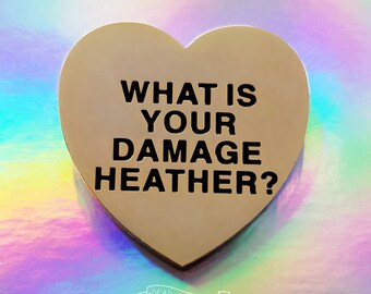 What is your damage Heather? Pin