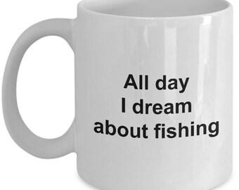 Coffee mug fishing - All day I dream about fishing - Fishing coffee mug - 11 OZ