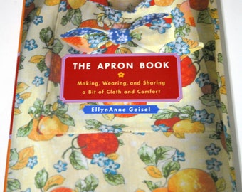 The Apron Book: Making, Wearing, and Sharing a Bit of Cloth and Comfort Patterns too Like new
