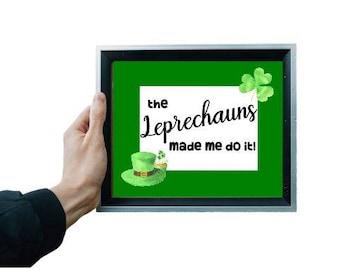 Wall art - St. Patrick's Day - The Leprechauns made me do it