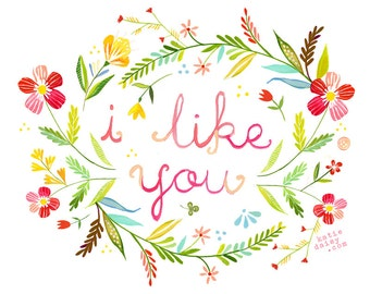 I Like You Art Print | Watercolor Quote | Hand Lettered Wall Art | Floral Painting| Katie Daisy | 8x10 | 11x14
