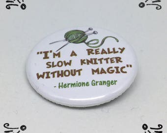 Knitting Magic  - Knitting Pinback Button Badge or Magnet 1.25 inch - Hermione Harry Potter Quote