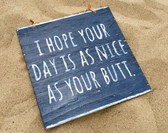 I Hope Your Day is as Nice as Your Butt Wood Sign / Have a Nice Day Sign / Funky Wood Sign Sayings / Wall Decor / Wall Art - Navy Blue