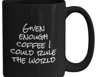 Given enough coffee I could rule the world - funny coffee mug