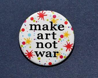 Make Art Not War - Pinback Button Badge 1 1/2 inch 1.5 - Magnet Keychain or Flatback