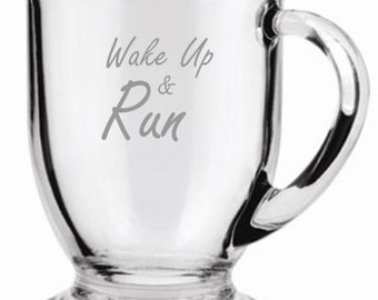 Wake Up and Run Choice of Pilsner, Beer Mug, Pub, Wine Glass, Coffee Mug, Rocks, Water Glass Sand Carved (etched)
