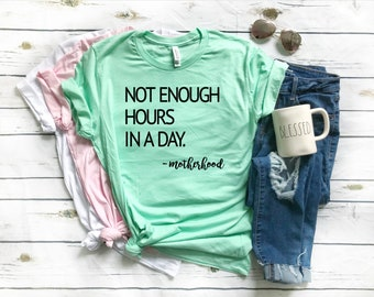 Not Enough Hours in a Day Shirt//Motherhood Shirt//Shirt for Mom//Mothers Day Gift//Gift for Her