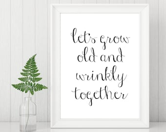 Typography Motivational Wall Print Lets Grow Old Wrinkly Together Word Gift Idea Family Wife Husband Bedroom Kitchen Lounge Married Couple