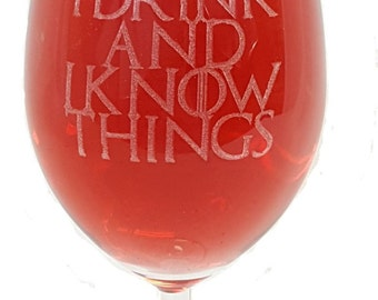 I Drink and I Know Things - Game of Thrones Inspired Wine Glass