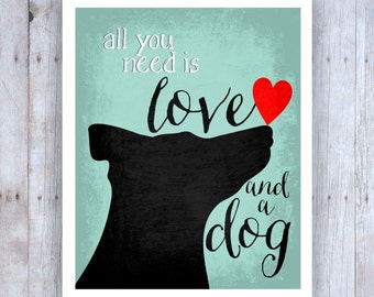 All You Need is Love and a Dog Art, Black Dog, Dog Rescue, Dog Poster, Dog Print, Dog Picture, Dog Wall Decor, Pet Art, Home Decor