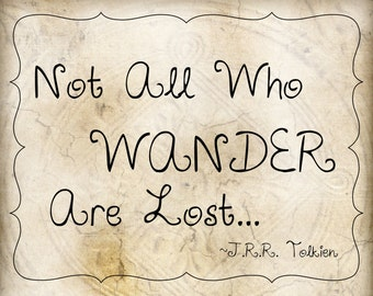 Digital Print-Not all who Wander are lost-J.R.R. Tolkien 11x14