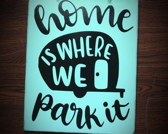 Home Is Where We Park It Sign Camping Sign Camping Decor RV Sign Snowbird Gift Happy camper sign glamper sign camping lover gift camper