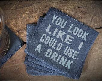 You Look Like I Could Use A Drink Coaster, Home Bar Gift, Funny Coasters, Custom Coaster, Slate Coasters,Slate Gift -Set of 4 - LES1100055
