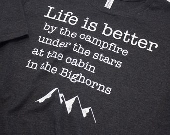 Life is Better in the Bighorns - Wyoming Bighorn Mountains t-shirt