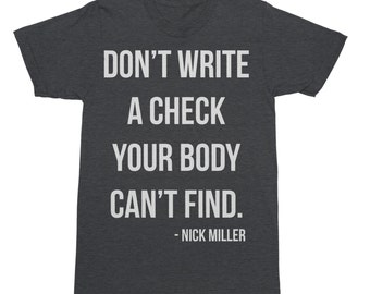Don't Write A Check Your Body Can't Find - New Girl Shirt - New Girl T-Shirt - Nick Miller Shirt - Nick Miller - Funny T-Shirt - Funny Shirt