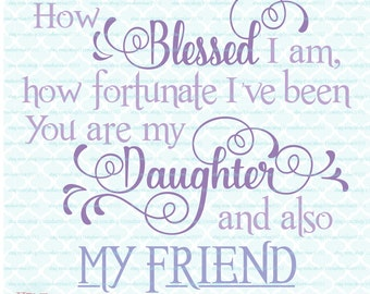 How Blessed I Am Daughter Quote svg files for Cricut Silhouette cut files Blessings svg Friend Quote svg Wedding svg