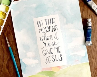 Printable Artwork, In The Morning When I Rise, Give Me Jesus, Old Spiritual, Watercolor, Inspirational Art