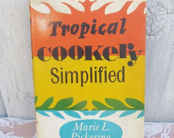Tropical Cookery Simplied, Marie L Pickering, 1963 Cookbook, HTF, Tropical Cooking, Faber Publishing, Island Cooking, Caribbean cookbook