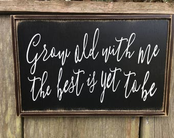 Grow old with me the best is yet to be sign,Fixer Upper Inspired Signs,14x8.75, Rustic Wood Signs, Farmhouse Signs, Wall Décor