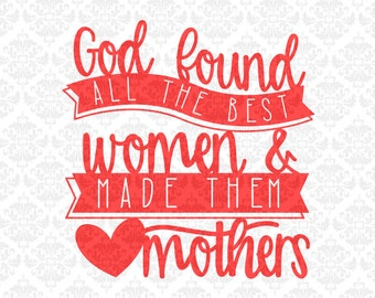 God Found All The Best Women Mothers Day Mother SVG DXF Ai Eps PNG Scalable Vector instant Download Commercial cut file cricut silhouette