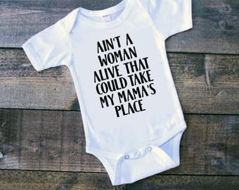 Ain't a Woman Alive that could take my Mama's Place - Infant Onesie®