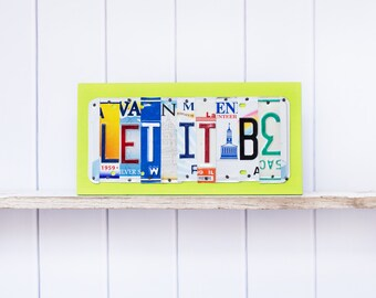LET IT BE - recycled license plate art - motivational art - inspirational gift - birthday present - christmas present