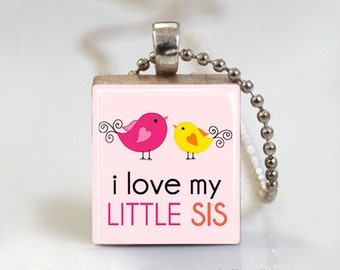I Love My Little Sister - Scrabble Tile Pendant - Free Ball Chain Necklace or Key Ring