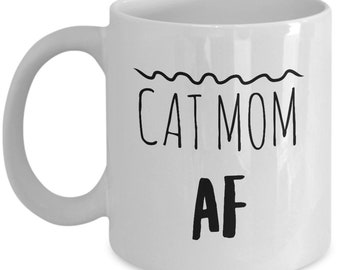 Cat Mom AF Mug - Great Gift For Cat Moms