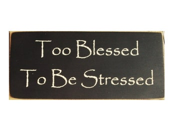 Too Blessed To Be Stressed primitive wood sign